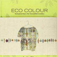 Eco Colour, botanical dyes for beautiful textiles - India Flint