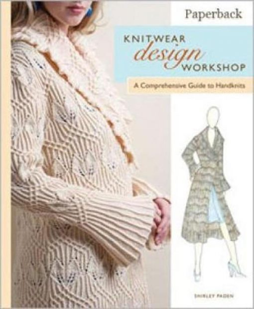 Knitwear Design Workshop, A Comprehensive Guide to Handknits - Shirley Paden