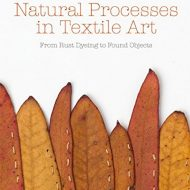 Natural processes in textile art : from rust dyeing to found objects - Alice Fox