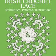 Dover Needlework Series Masterpieces of Irish Crochet Lace