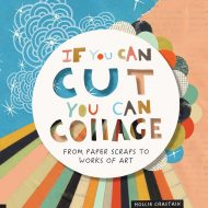 If You Can Cut You Can Collage - Hollie Chastain