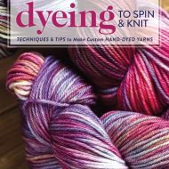 Dyeing to Spin & Knit - Felicia Lo