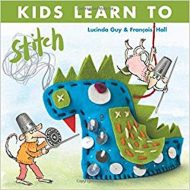 Kids Learn to Stitch - Lucinda Guy & Francois Hall