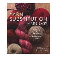 Yarn Substitution made easy - Carol J Sulcoski