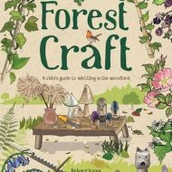 Forest Craft: A Child's Guide to Whittling in the Woodland - Richard Irvine