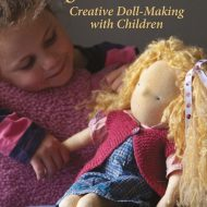Making Waldorf Dolls (Crafts and family Activities)- Maricristin Sealey